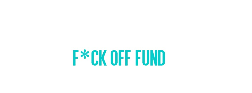 Make Your F*ck Off Fund Happen