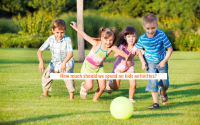 How much should we spend on activities for kids?